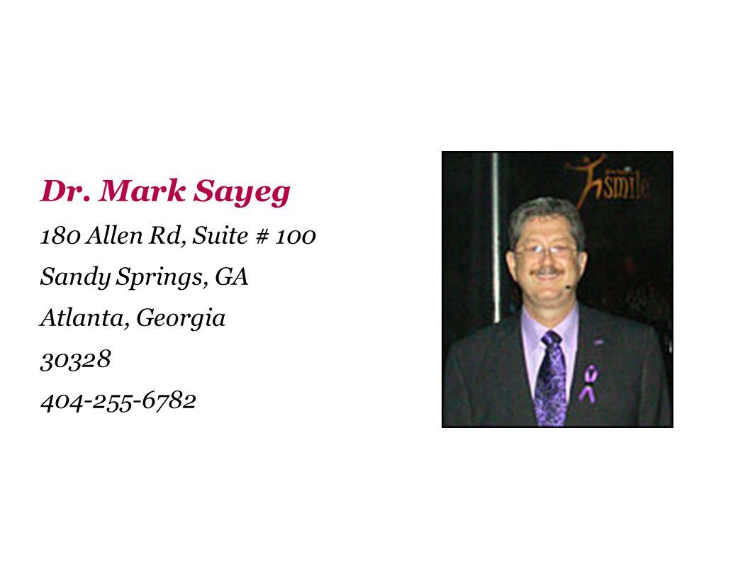 Dr. Mark Sayeg 180 Allen Rd, Suite # 100 Sandy Springs, GA Atlanta, Georgia 30328 404-255-6782