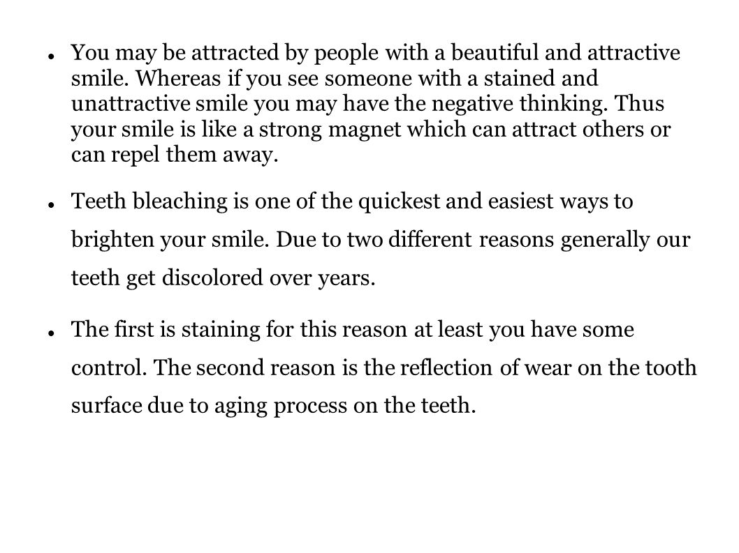 You may be attracted by people with a beautiful and attractive smile.