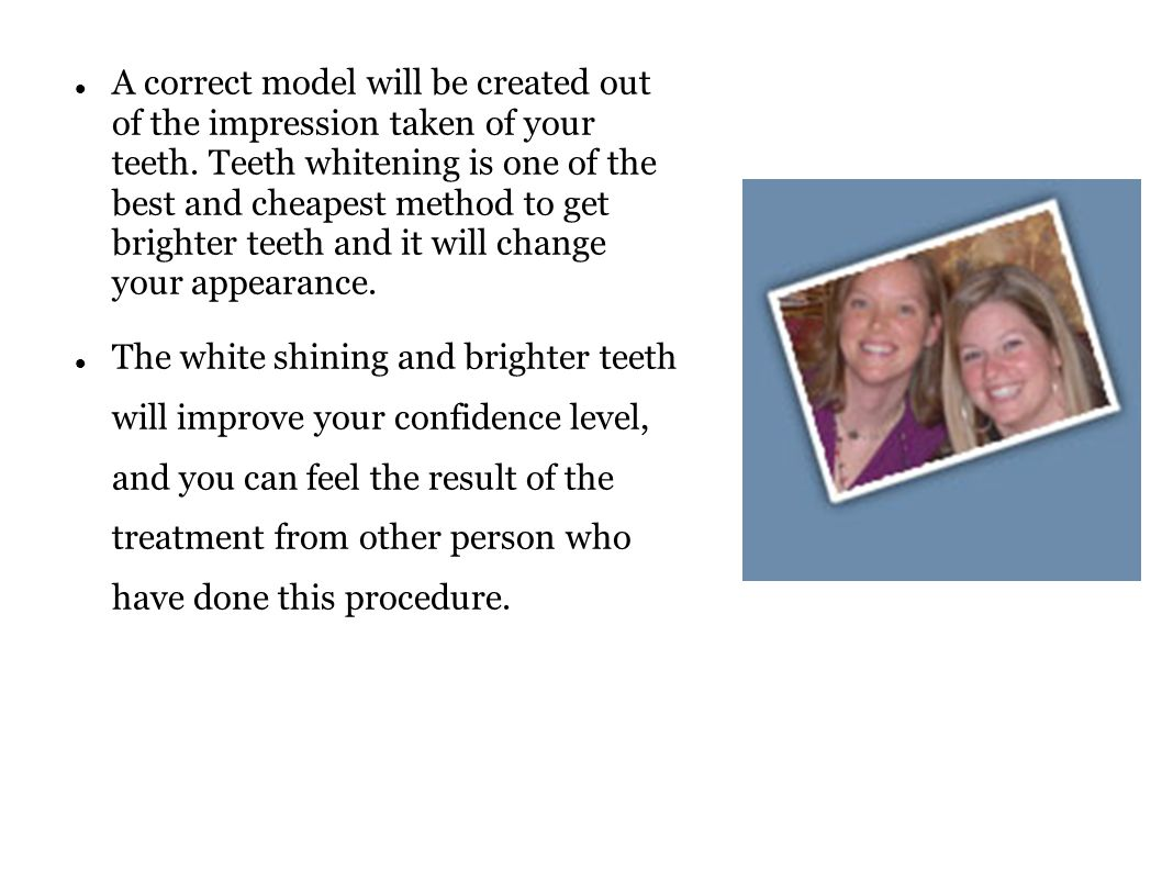 A correct model will be created out of the impression taken of your teeth.