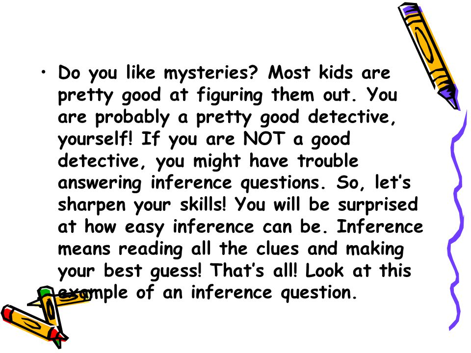 Do you like mysteries. Most kids are pretty good at figuring them out.