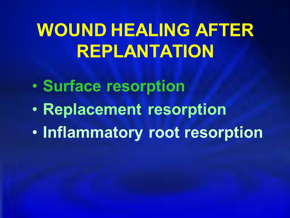 WOUND HEALING AFTER REPLANTATION Surface resorption Replacement resorption Inflammatory root resorption