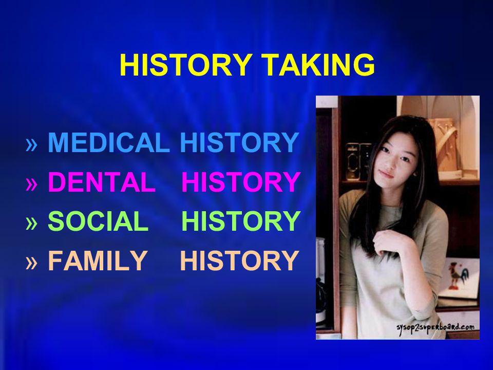HISTORY TAKING » MEDICAL HISTORY » DENTAL HISTORY » SOCIAL HISTORY » FAMILY HISTORY
