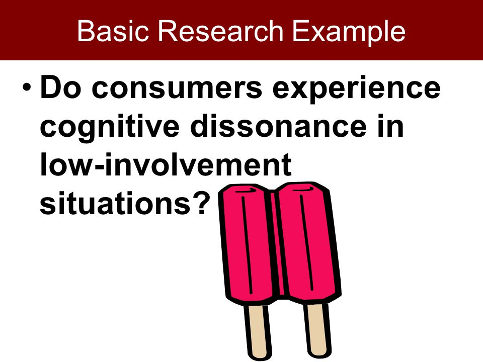 Basic Research Example Do consumers experience cognitive dissonance in low-involvement situations