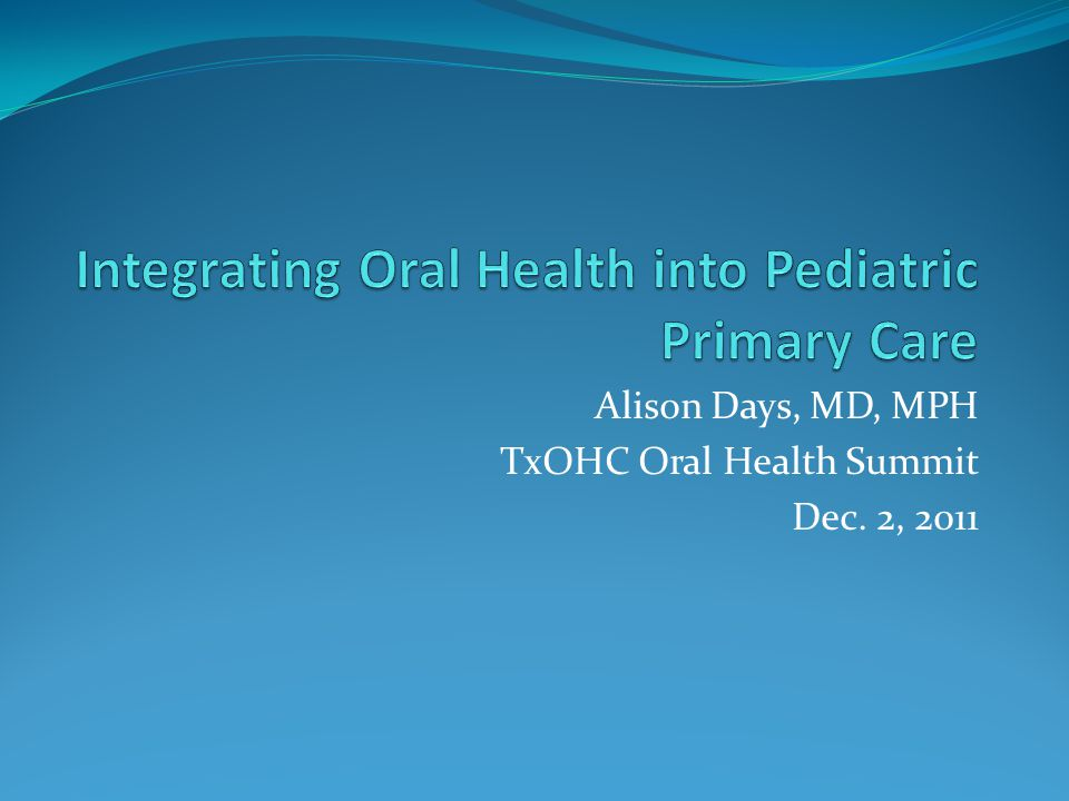 Alison Days, MD, MPH TxOHC Oral Health Summit Dec. 2, 2011