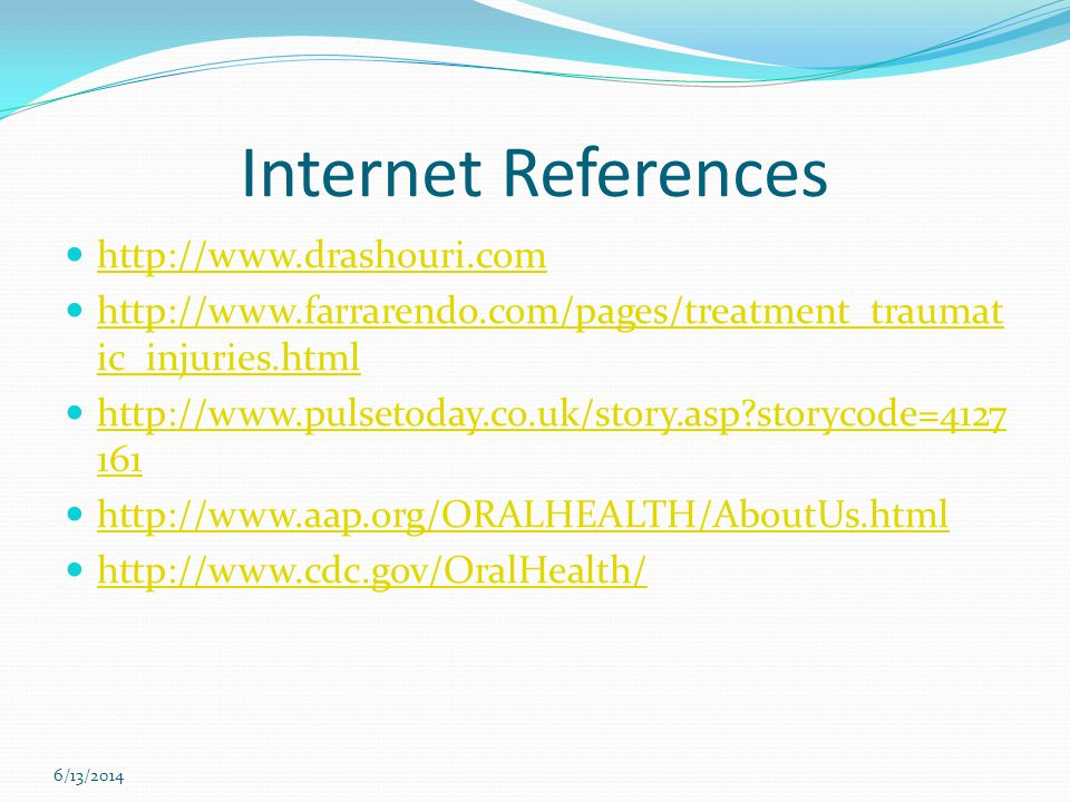 Internet References http://www.drashouri.com http://www.farrarendo.com/pages/treatment_traumat ic_injuries.html http://www.farrarendo.com/pages/treatm