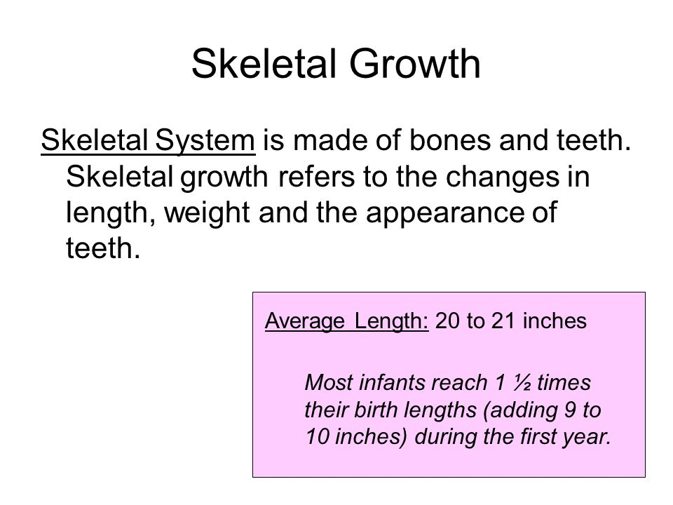 Skeletal Growth Skeletal System is made of bones and teeth.
