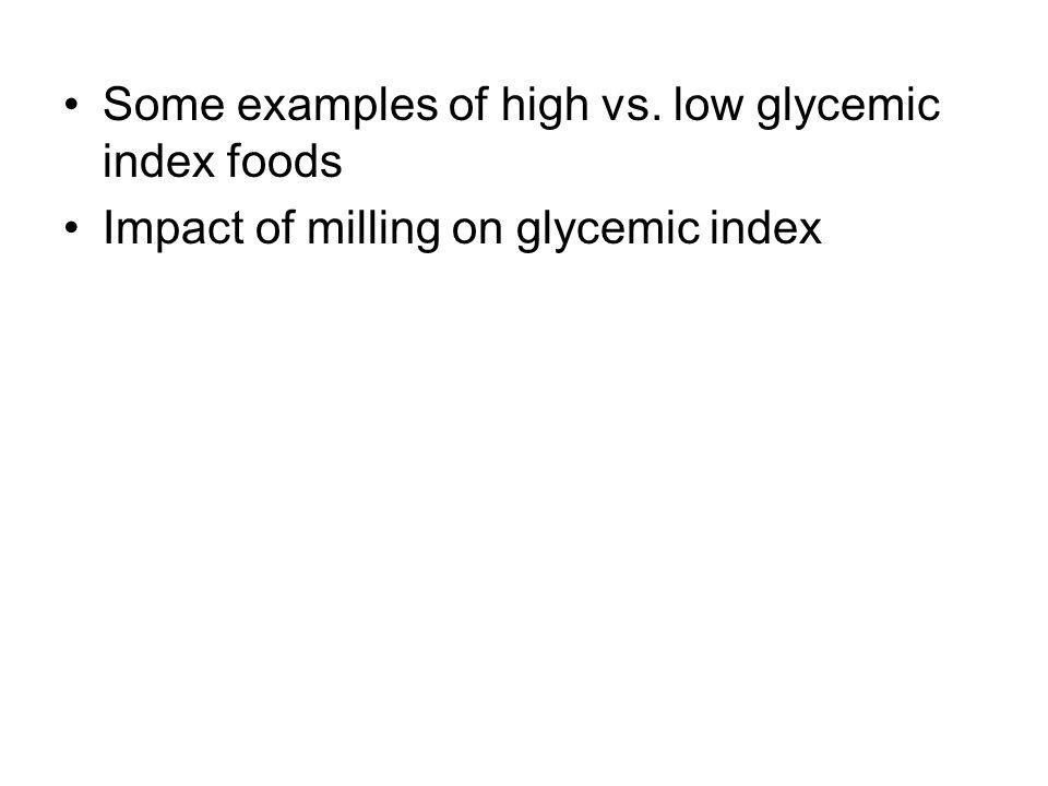 Some examples of high vs. low glycemic index foods Impact of milling on glycemic index