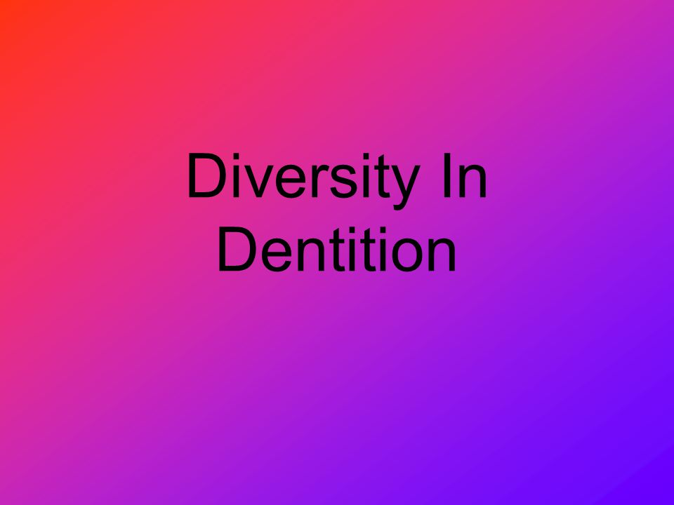 Diversity In Dentition