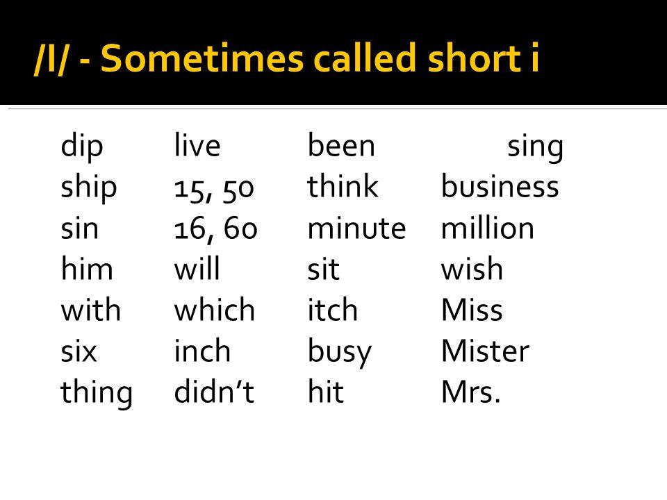 /I/ - Sometimes called short i diplivebeensing ship15, 50thinkbusiness sin16, 60minutemillion himwillsitwish withwhichitchMiss sixinchbusyMister thingdidnthitMrs.
