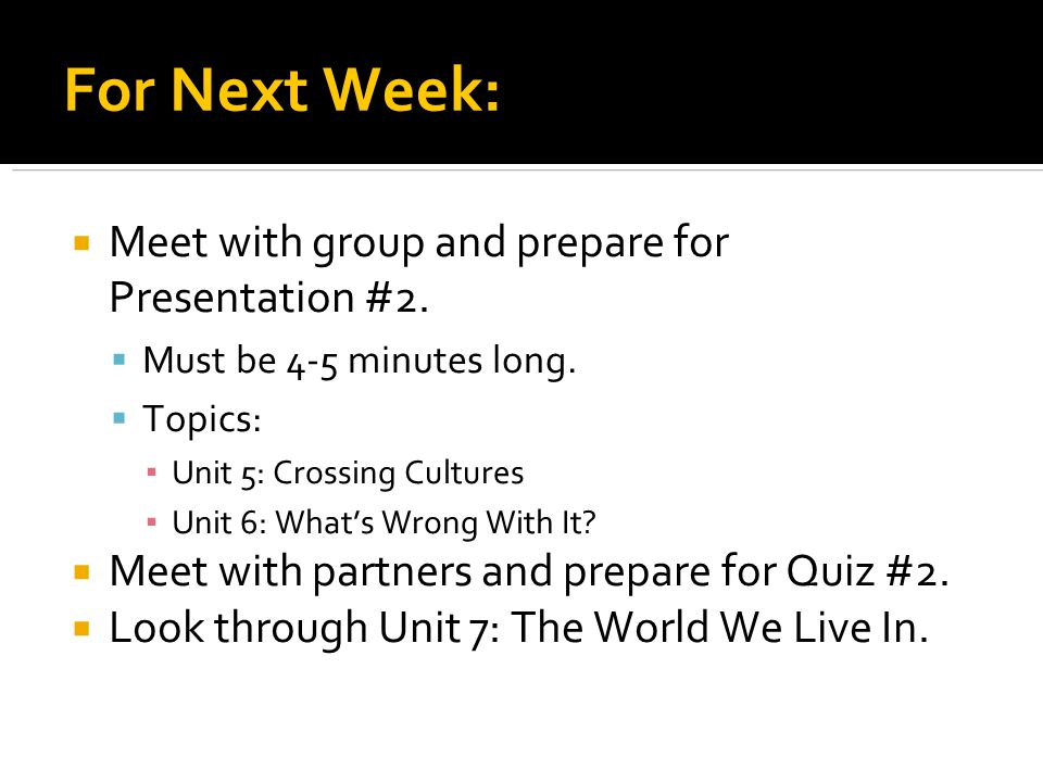 For Next Week: Meet with group and prepare for Presentation #2.