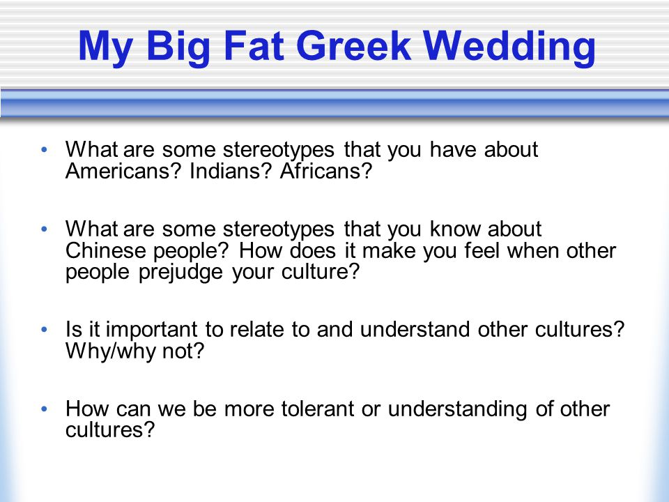 My Big Fat Greek Wedding What are some stereotypes that you have about Americans.