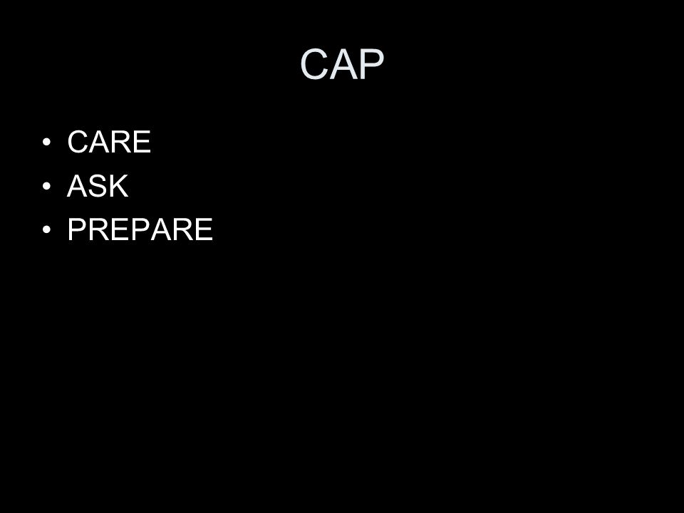CAP CARE ASK PREPARE