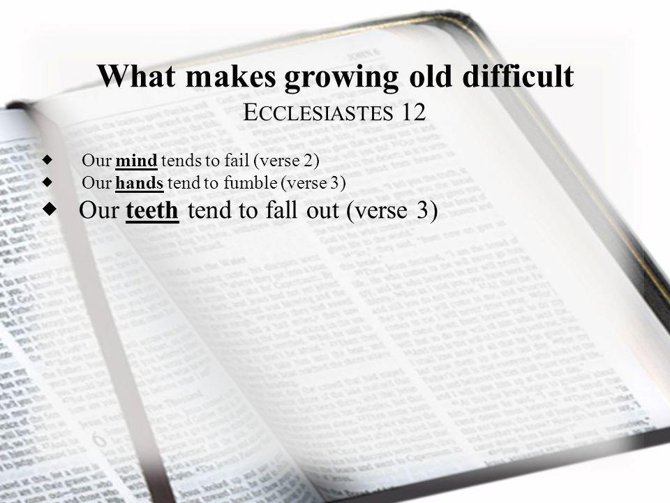 Growing Old Gracefully 1.Refuse to idealize the past 2.Recognize the strengths you have … the gray hair of experience is the splendor of the old.P ROVERBS 20:29 ( NLT )