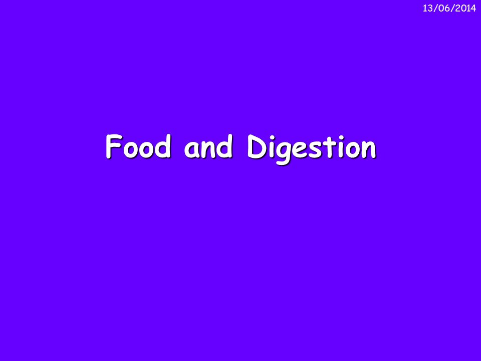 13/06/2014 Food and Digestion