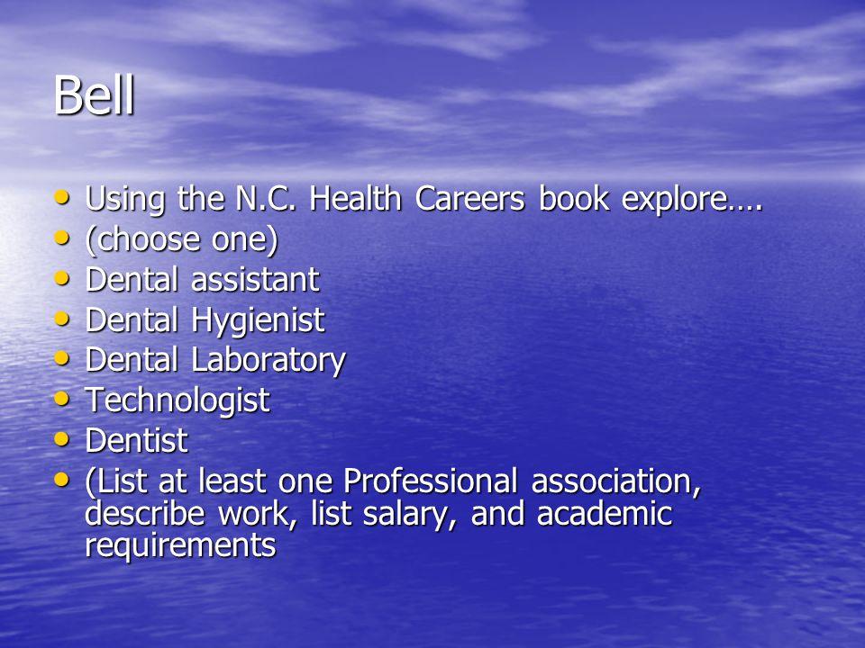 Bell Using the N.C. Health Careers book explore…. Using the N.C. Health Careers book explore…. (choose one) (choose one) Dental assistant Dental assis