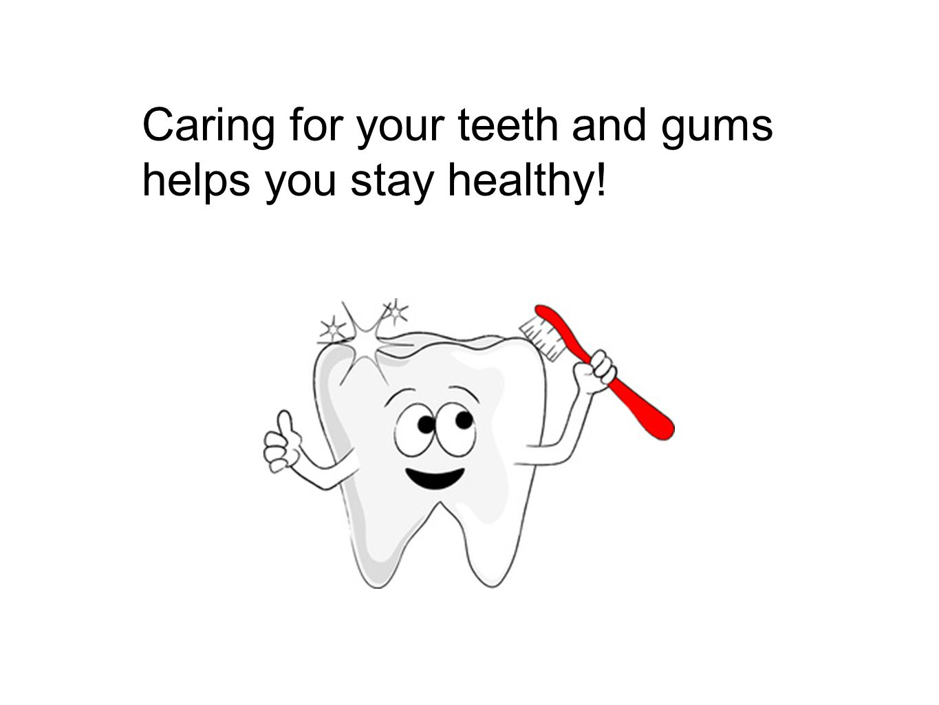 Caring for your teeth and gums helps you stay healthy!