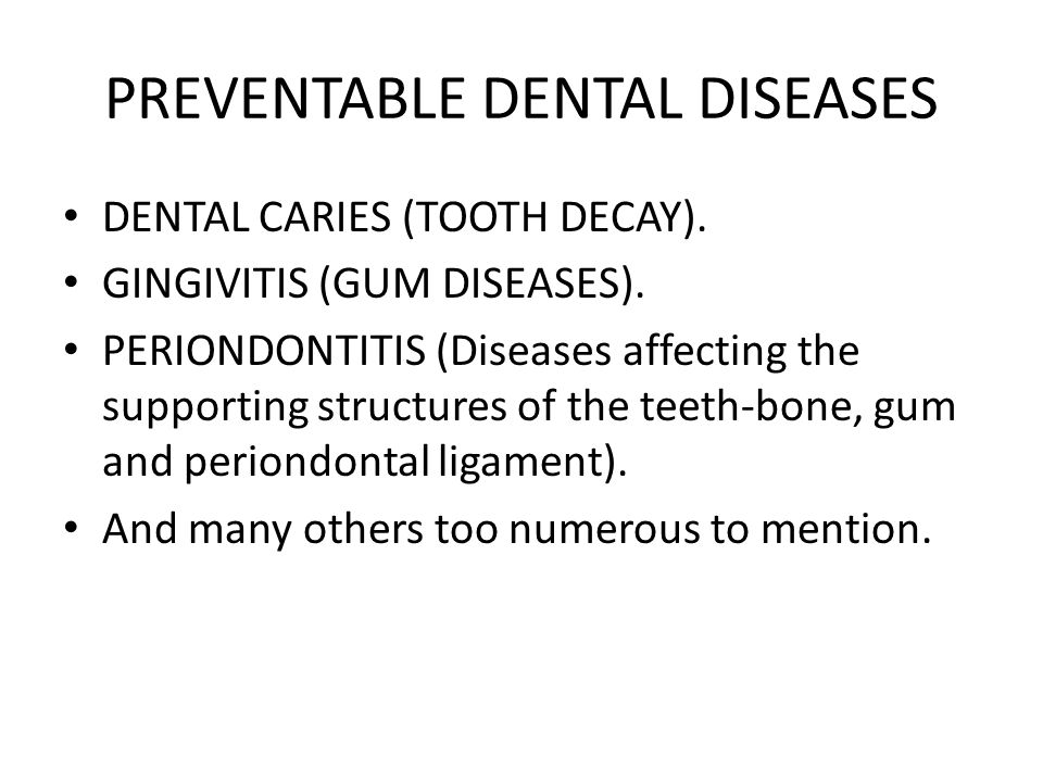DENTAL CARIES (TOOTH DECAY). GINGIVITIS (GUM DISEASES).