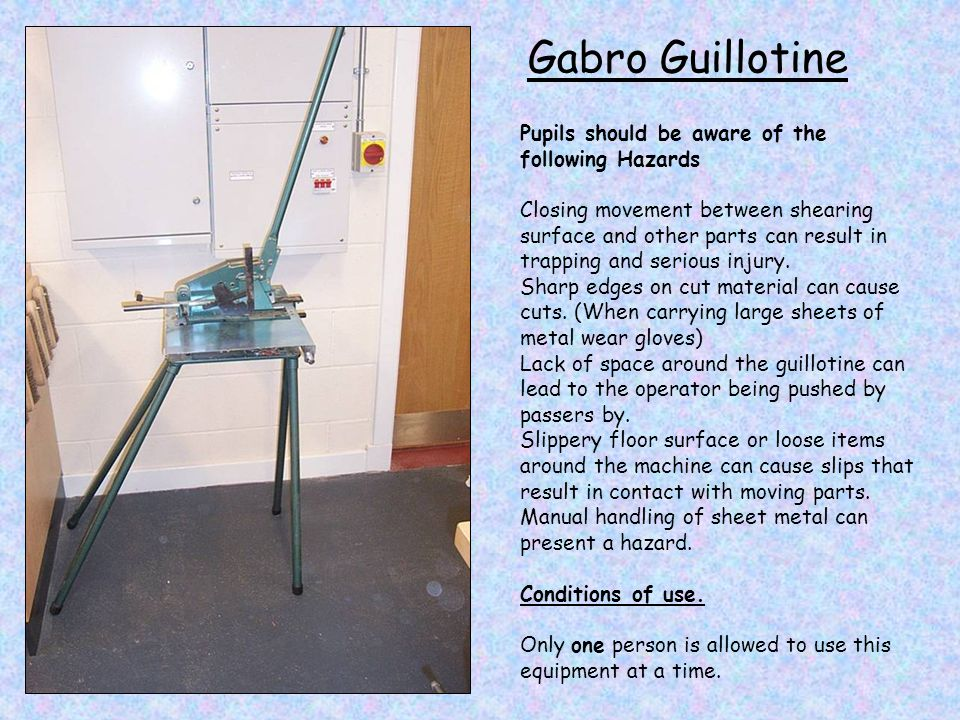 Gabro Guillotine Pupils should be aware of the following Hazards Closing movement between shearing surface and other parts can result in trapping and