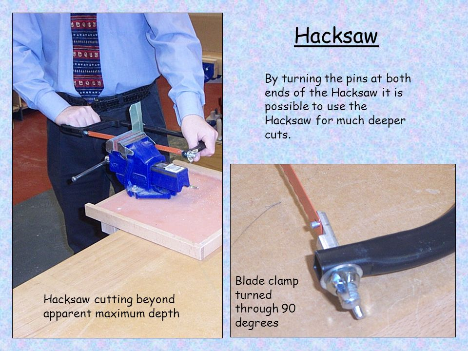 By turning the pins at both ends of the Hacksaw it is possible to use the Hacksaw for much deeper cuts. Blade clamp turned through 90 degrees Hacksaw