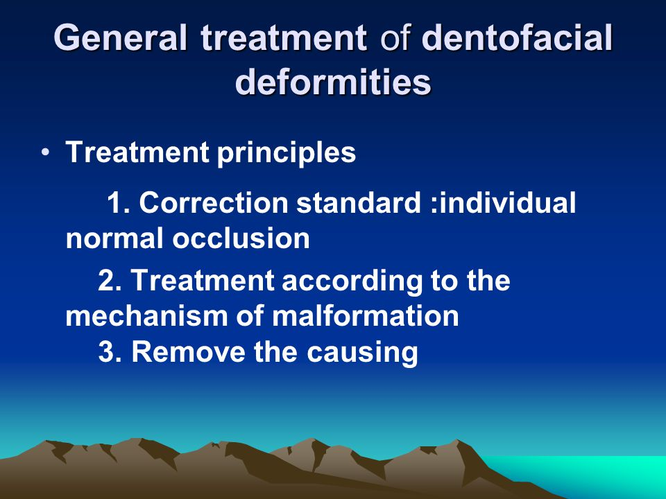 General treatment of dentofacial deformities Treatment principles 1. Correction standard :individual normal occlusion 2. Treatment according to the me