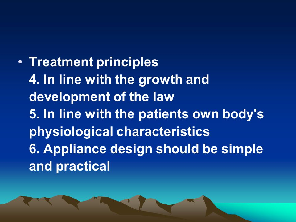 Treatment principles 4. In line with the growth and development of the law 5. In line with the patients own body's physiological characteristics 6. Ap
