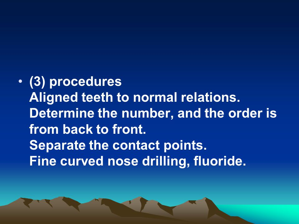 (3) procedures Aligned teeth to normal relations. Determine the number, and the order is from back to front. Separate the contact points. Fine curved