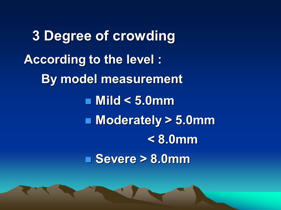 3 Degree of crowding 3 Degree of crowding n Mild< 5.0mm n Mild < 5.0mm n Moderately> 5.0mm n Moderately > 5.0mm < 8.0mm < 8.0mm n Severe> 8.0mm n Seve