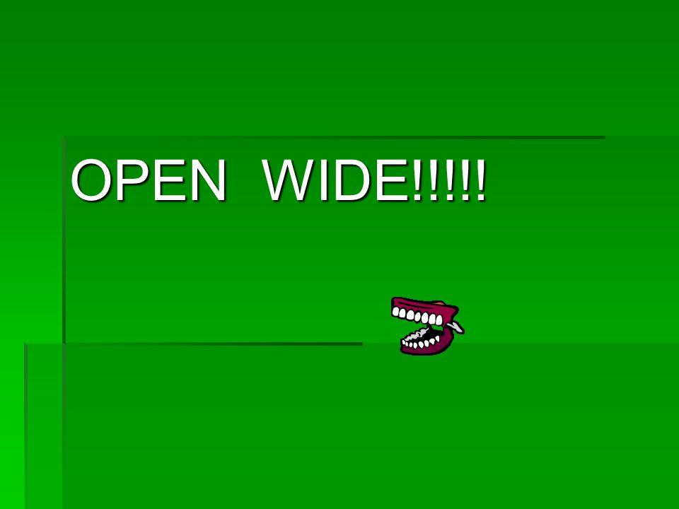 OPEN WIDE!!!!!