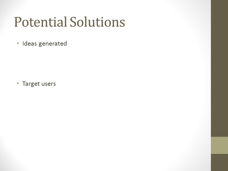 Potential Solutions Ideas generated Target users