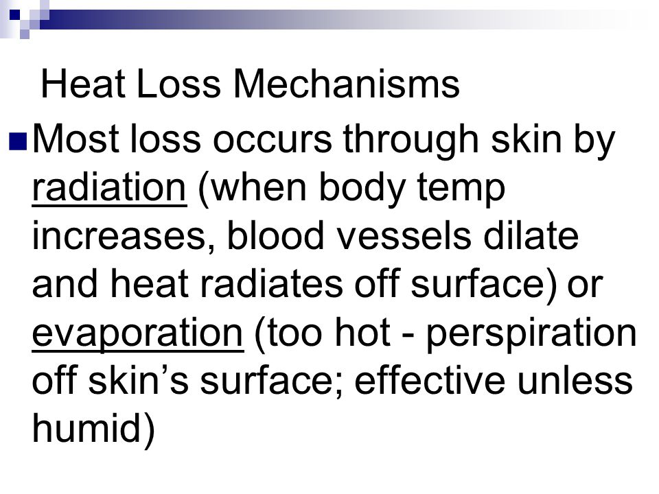 Heat Loss Mechanisms Most loss occurs through skin by radiation (when body temp increases, blood vessels dilate and heat radiates off surface) or evap