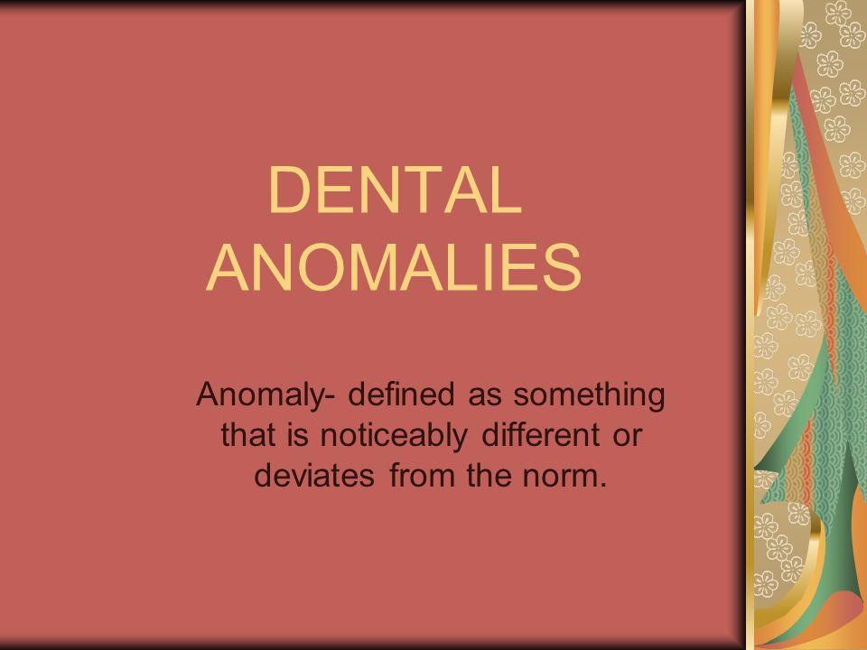 Dental anomalies Are deviations of dental tissue origin Dental tissues are enamel, dentin or cementum