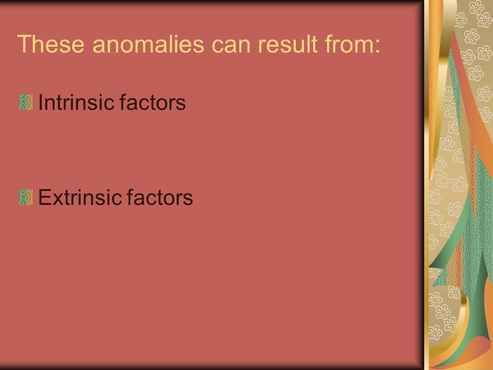 Intrinsic factors Result of heredity, metabolic dysfunction, or mutations