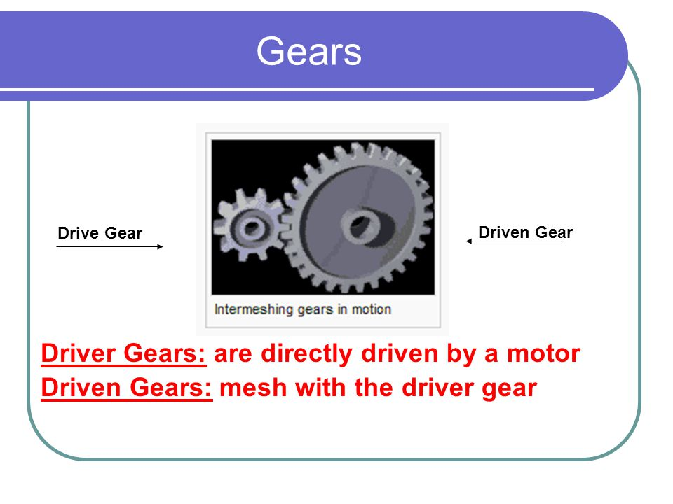 Gear Ratios Mechanical Advantage: The PRODUCT of the number of teeth on the DRIVEN wheel (gear) DIVIDED BY the number of teeth on the DRIVER gear A ratio is a comparison.