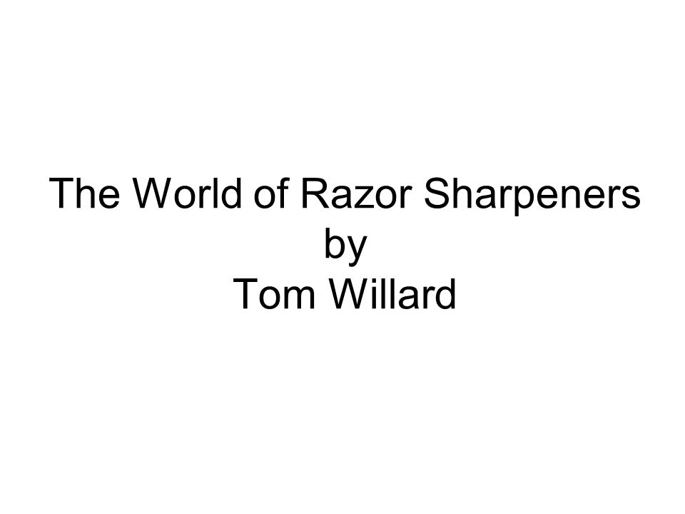 STROPPERS There are approximately 2000 known razor sharpeners/stroppers, not including leather strops, leather strops with handles and straight razor hones.