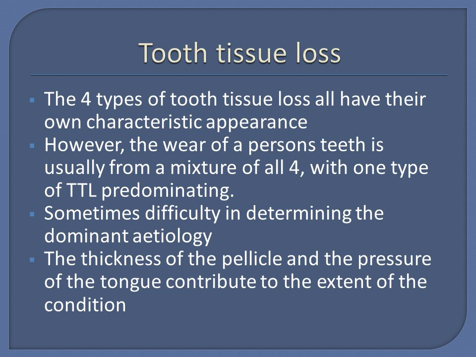 The 4 types of tooth tissue loss all have their own characteristic appearance However, the wear of a persons teeth is usually from a mixture of all 4,