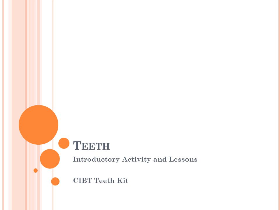T EETH Introductory Activity and Lessons CIBT Teeth Kit