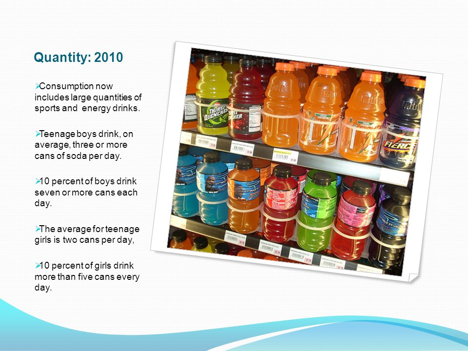 Quantity: 2010 Consumption now includes large quantities of sports and energy drinks.