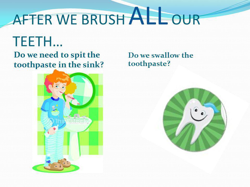 AFTER WE BRUSH ALL OUR TEETH… Do we need to spit the toothpaste in the sink.