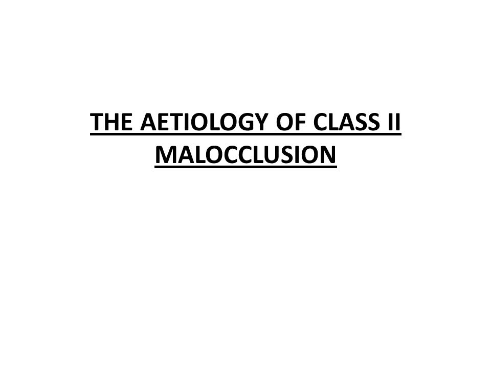 CLASS II MALOCCLUSION Class II malocclusion can be divided into two types: Class II Div I – the lower incisor edges lie posterior to the cingulum plateau of the upper incisors – Increased overjet – upper central incisors are proclined Class II Div II – the lower incisor edges lie posterior to the cingulum plateau of the upper incisors – Overjet is minimal but may be increased – upper central incisors are retroclined