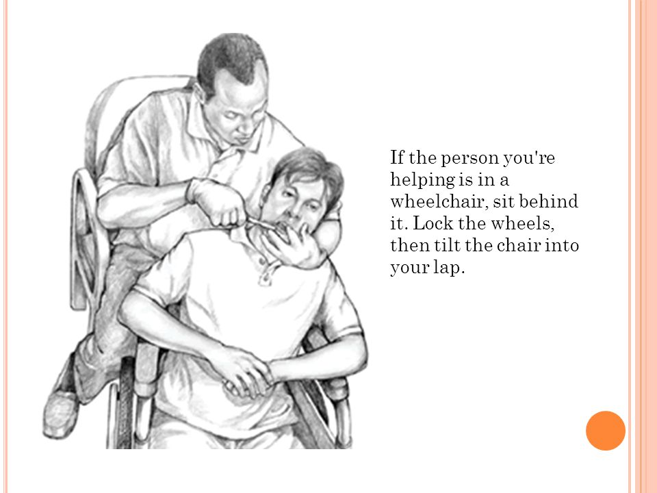 If the person you re helping is in a wheelchair, sit behind it.