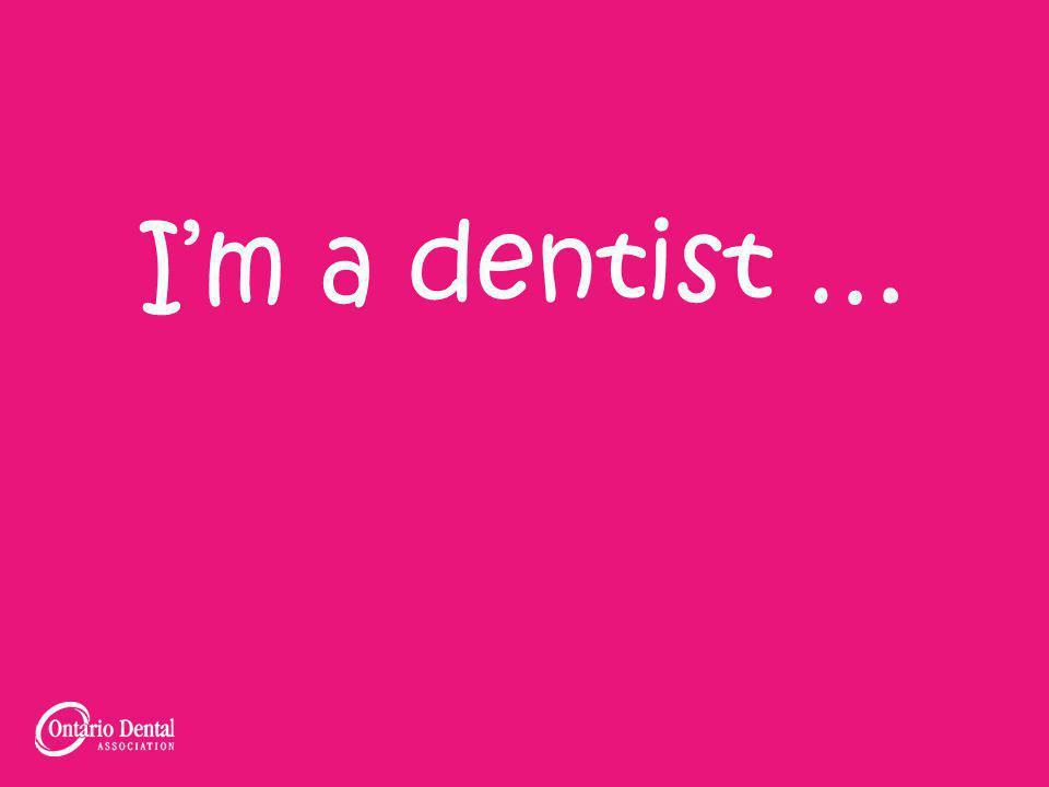 Im a dentist …