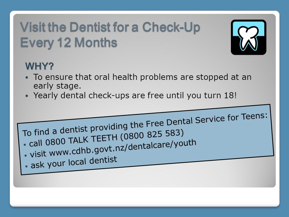 Visit the Dentist for a Check-Up Every 12 Months WHY.