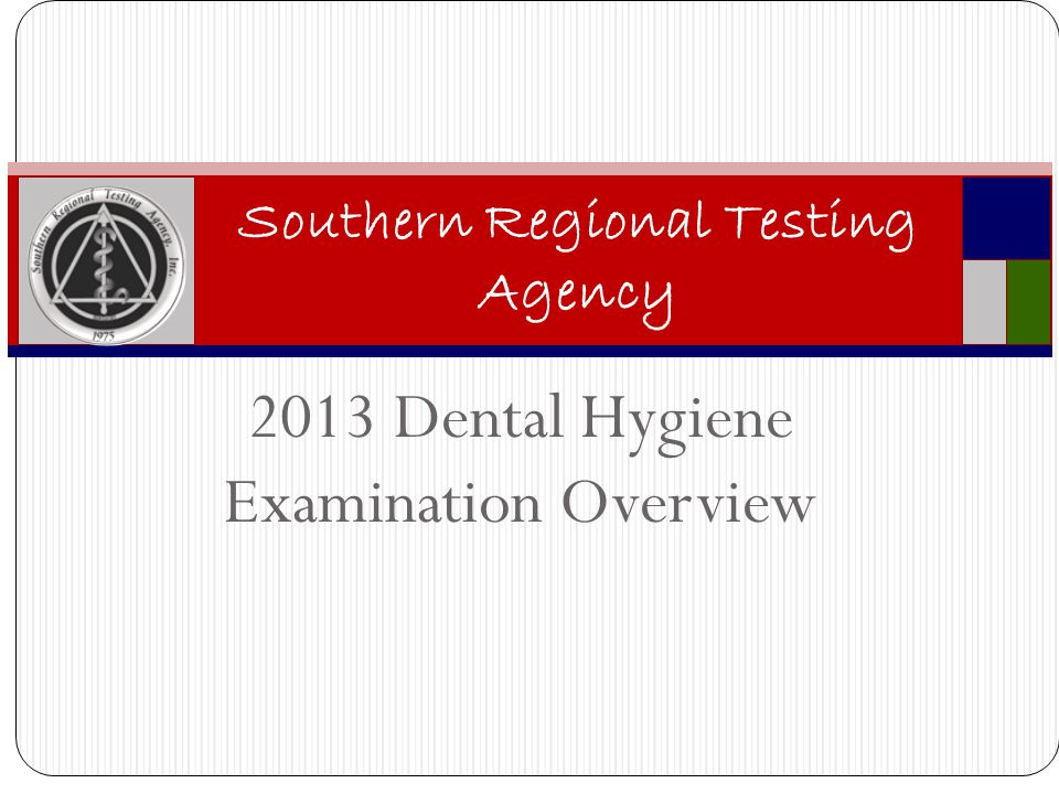 2013 Dental Hygiene Examination Overview Southern Regional Testing Agency