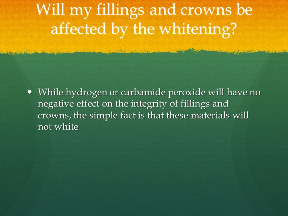 Will my fillings and crowns be affected by the whitening.