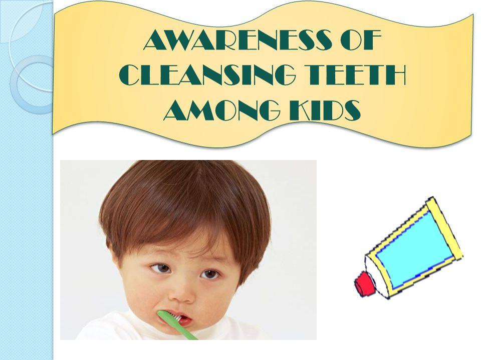 AWARENESS OF CLEANSING TEETH AMONG KIDS