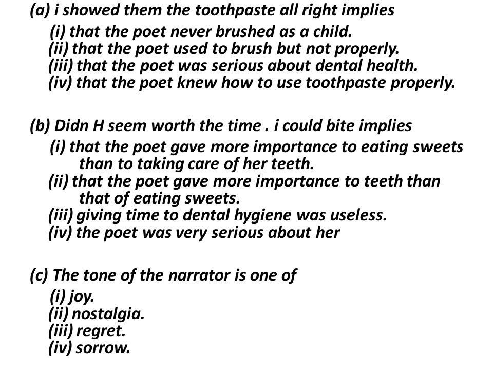 (a) i showed them the toothpaste all right implies (i) that the poet never brushed as a child. (ii) that the poet used to brush but not properly. (iii