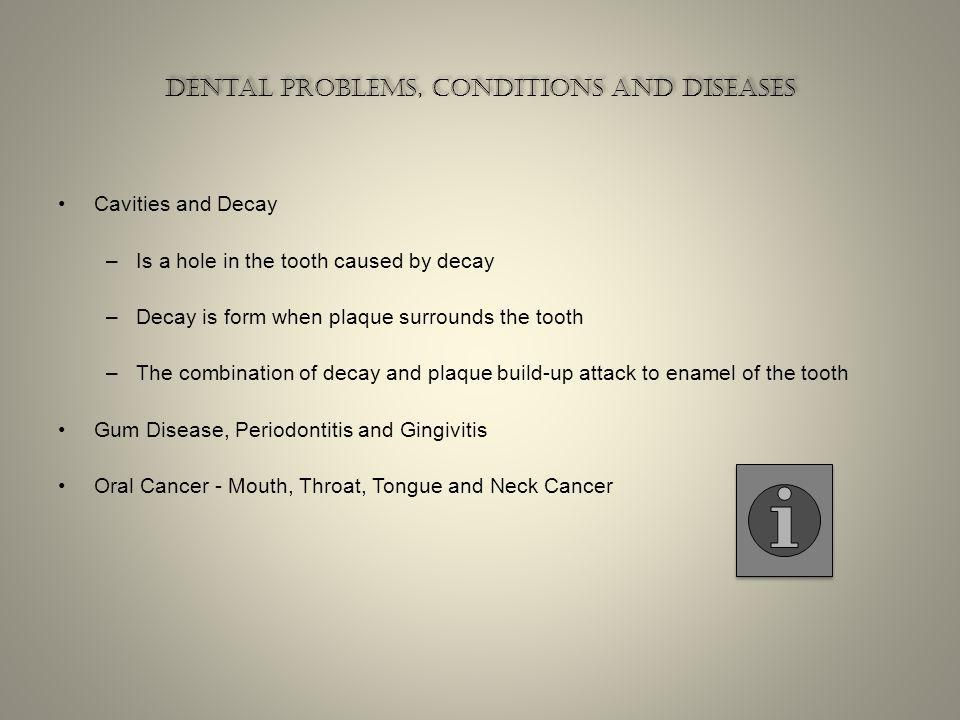 Dental problems, conditions and diseases Dental problems, conditions and diseases Bad Breath: Also know as Halitosis –A–According to some studies 85%o