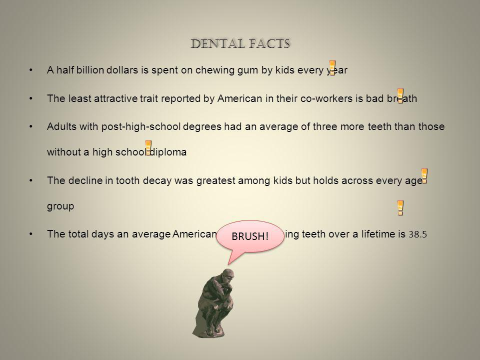 Dental facts Dental facts What is the hardest substance in your body ENAMEL How much does the Tooth Fairy pay per tooth $2 DOLLARS Did you know that 8