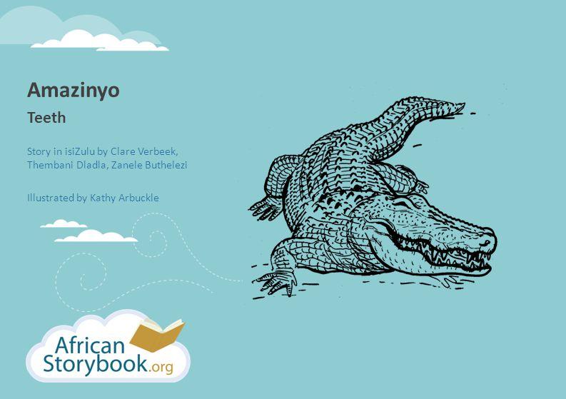 Amazinyo Teeth Story in isiZulu by Clare Verbeek, Thembani Dladla, Zanele Buthelezi Illustrated by Kathy Arbuckle