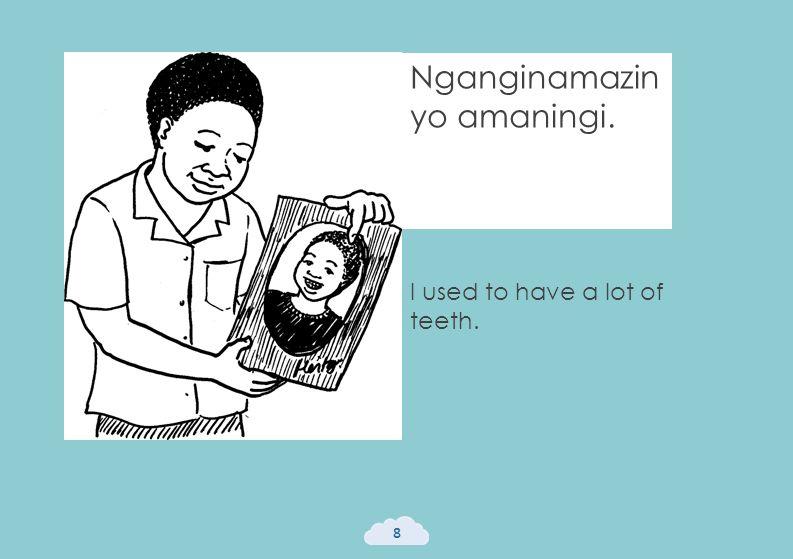 I used to have a lot of teeth. 8 Nganginamazin yo amaningi.